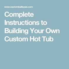 Complete Instructions to Building Your Own Custom Hot Tub