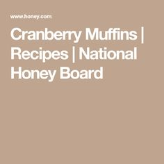 Cranberry Muffins | Recipes | National Honey Board