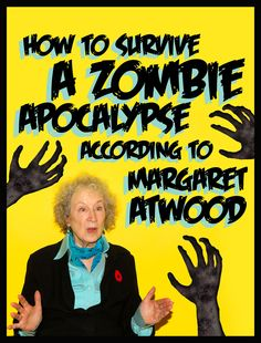 How To Survive A Zombie Apocalypse According To Margaret Atwood: or, (another reason) why Margaret Atwood is so awesome