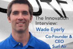 Wade Eyerly, Co-Founder & CEO of Surf Air, responsible for developing the overall strategy and vision for Surf Air shares his thoughts and insights on innovation, technology and the future of flying.