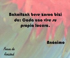Frases de amistad en euskera Gay, Cards Against Humanity, Quotes, Dale Carnegie, Butterfly, Inspirational Football Quotes, Quotes In Arabic, Quotable Quotes, Powerful Quotes