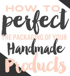 How to Perfect the Packaging of Your Handmade Products, with examples from other makers and Etsy sellers. Because your buyers should think of your products as a gift.