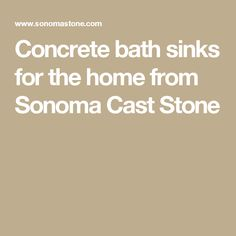 Concrete bath sinks for the home from Sonoma Cast Stone