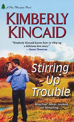 Stirring Up Trouble (Pine Mountain Book 3) by Kimberly Kincaid http://www.amazon.com/dp/B00J7W1FHY/ref=cm_sw_r_pi_dp_Zdz6vb0KDZ7YE