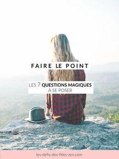 Faire le point : les 7 questions magiques à se poser ! Faire le point est un besoin qui peut se faire ressentir à différentes étapes de notre vie. Soit à la suite d'un évènement douloureux qui nous a submergé, parce qu'on a du mal à reprendre pied, à sentir le sens de sa vie et à se reconnecter à son Moi profond...