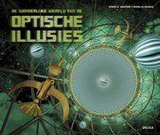 Boekomslag voorkant De wonderlijke wereld van de optische illusies Een kijkboek vol verrassingen voor oudere kinderen met een oog voor kunst