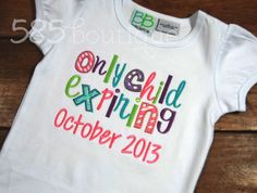 Only Child Expiring - Big Brother/Sister Pregnancy Announcement. Such a cute idea! Have to remember this. Appliqued/Embroidered Shirt. $24.00, via Etsy.