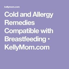 Cold and Allergy Remedies Compatible with Breastfeeding • KellyMom.com