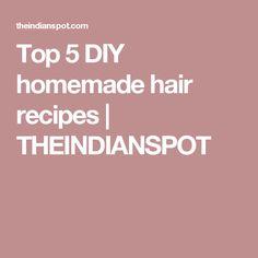 Top 5 DIY homemade hair recipes | THEINDIANSPOT