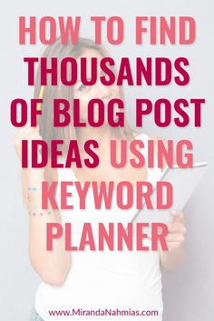 How to Find Thousands of Blog Post Ideas Using Keyword Planner // Miranda Nahmias << Allison Boyer