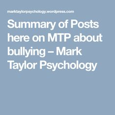 Summary of Posts here on MTP about bullying – Mark Taylor Psychology