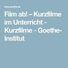 Film ab! – Kurzfilme im Unterricht - Kurzfilme-Goethe-Institut