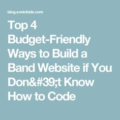 Top 4 Budget-Friendly Ways to Build a Band Website if You Don't Know How to Code