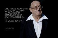 """""""Uno puede recuperar el #Dinero, el #Amor, el #Prestigio o cualquier cosa que haya perdido... Menos el #Tiempo"""". #Chespirito #FrasesCelebres @candidman"""