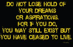 """""""If you are passionate about something, pursue it, no matter what anyone else thinks.  That's how dreams are achieved."""""""