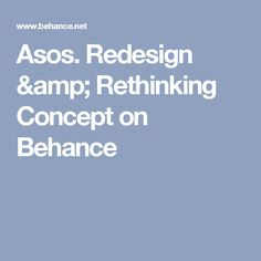 Asos. Redesign & Rethinking Concept on Behance