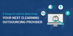 8 Things To Look For When Hiring Your Next eLearning Outsourcing Provider!
