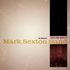 eezyvibes » Blog Archive » Mark Sexton Band – Young And Naive