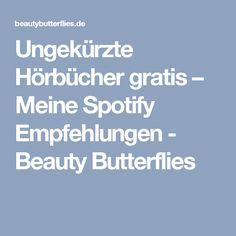 Ungekürzte Hörbücher gratis – Meine Spotify Empfehlungen - Beauty Butterflies