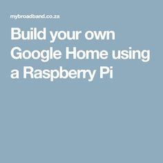 Build your own Google Home using a Raspberry Pi