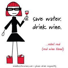 save water. drink wine. - Rebel Red #Wine #MiddleSister