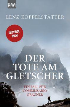 Lenz Koppelstätter: Der Tote am Gletscher (Kiepenheuer&Witsch Verlag) #Bücher #Krimi #lesen #Eis