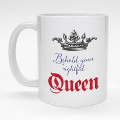 """""""Behold your rightful Queen"""" funny ceramic coffee mug.  Great gift for her.  Made to order and dishwasher safe."""