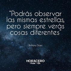 """""""Podrás observar las mismas estrellas, pero siempre verás cosas diferentes"""" Brittany Stars #Frases #FraseDelDía #Citas"""
