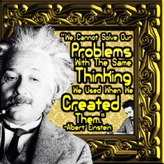 """""""We cannot solve our problems with the same thinking we used when we created them."""" -Albert Einstein (Wurtemberg Theoretical Physicist 1879-1955) #quoteoftheday"""