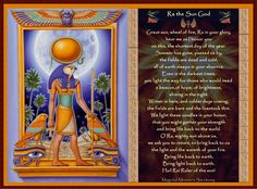 "http://www.facebook.com/MagickalMooniesSanctuary  Ra (sometimes spelled Re or Rah) is the sun-god of Heliopolis in ancient Egypt. Ra originally meant ""mouth"" in the Egyptian language, and was a reference to his creation of the deities of the Ogdoad system, excluding the 8 concepts which created him, by the power of speech (compare how Yahweh was said to have created the world). In later Egyptian dynastic times, Ra was subsumed into the god Horus, as Re-Horakhty (and many variant spellings)."