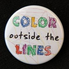 Color Outside The Lines - Button Pinback Badge 1 1/2 inch