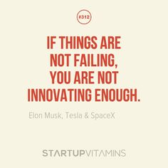 """If things are not failing, you are not innovating enough"" - Elon Musk  -  #entrepreneurquotes #kurttasche"