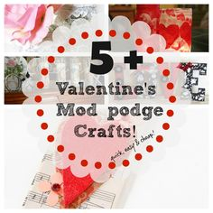 5 + Valentines Mod podge projects