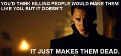 Loki (Thor/Avengers) and Voldemort (Starkid) quote. a perfect match.