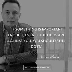 Check out amazing quotes from Tesla CEO Elon Musk: https://evannex.com/blogs/news/117178309-fascinating-quotes-from-tesla-motors-ceo-elon-musk  Image Credit: @motivationgrid
