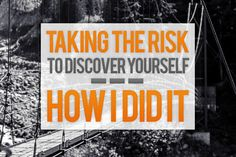 Taking the Risk To Discover Yourself: How I Did It