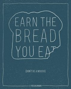 Earn the bread you eat.  Bible design project