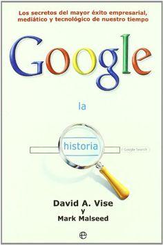 La historia Google : los secretos del mayor éxito empresarial, mediático y tecnológico de nuestro tiempo / Mark Malseed, David A. Vise (2006)