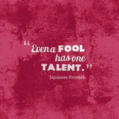 Even a fool has one talent. Hope Quotes, Wisdom Quotes, Ancient Greek Quotes, Japanese Quotes, Cool Phrases, African Proverb, Motivational Quotes, Inspirational Quotes, Proverbs Quotes