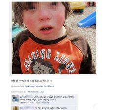 I rarely comment on kid pictures for this very reason.  The Most Outstanding Comments Ever Left On A Facebook Photo | Happy Place
