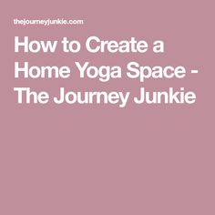 How to Create a Home Yoga Space - The Journey Junkie