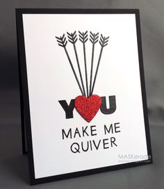 handmade Valentine card: You make Me Quiver by Ardyth . graphic look . die cut heart full of arrows . Valentine Day Crafts, Love Valentines, Archery Quotes, Tarjetas Diy, Traditional Archery, Love Cards, Cardmaking, Just For You, Paper Crafts