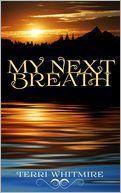 My Next Breath by Terri Whitmire