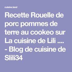 Recette Rouelle de porc pommes de terre au cookeo sur La cuisine de Lili .... - Blog de cuisine de Slili34