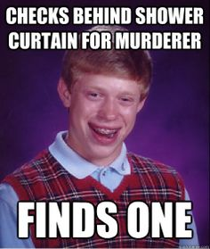 checks behind shower curtain for murderer finds one - Bad Luck Brian