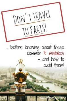 Visit Paris and be aware of these 15 things to avoid in Paris - mistakes tourists make and that can easily be avoided if you just know about them. Travel to Paris and experience Paris like a local by knowing about this 15 scams and tips about Paris Paris Travel Tips, Bus Travel, Europe Travel Tips, Travel Advice, Solo Travel, Travel Quotes, Travel Destinations, Travel Ideas, Travel Guide