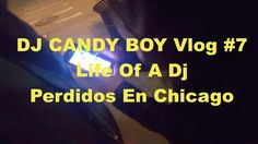 DJ CANDY BOY Vlog #7 Life Of A Dj - Perdidos En Chicago