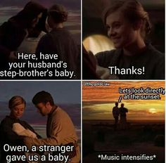 """Here, have your husband;s step-brother's baby."" ""Thanks!"" ""Owen, a stranger gave us a baby?"" ""Let's look directly at the sunset.""*MUSIC INTENSIFIES*"