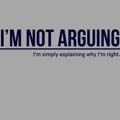 I'm Not Arguing, I'm Simply Explaining Why I'm Right T-Shirt Funny Rude Office Work Humor Tee Shirt Tshirt Mens Womens Kids S-3XL. $14,99, via Etsy.