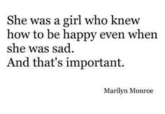 She was a girl who knew how to be happy even when she was sad. And that's important.